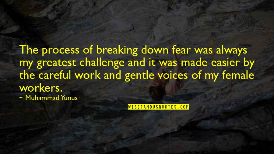 Unix Printf Quotes By Muhammad Yunus: The process of breaking down fear was always