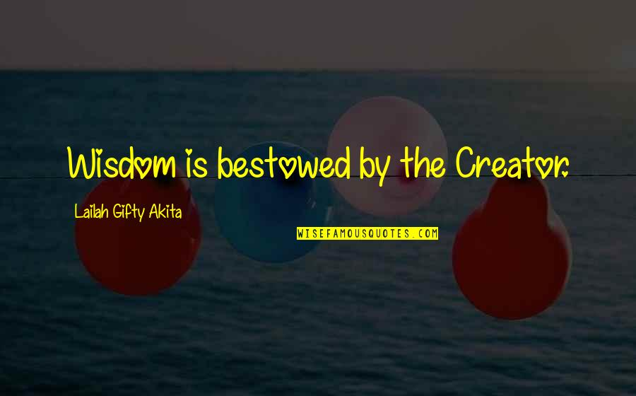 Unkerchiefed Quotes By Lailah Gifty Akita: Wisdom is bestowed by the Creator.