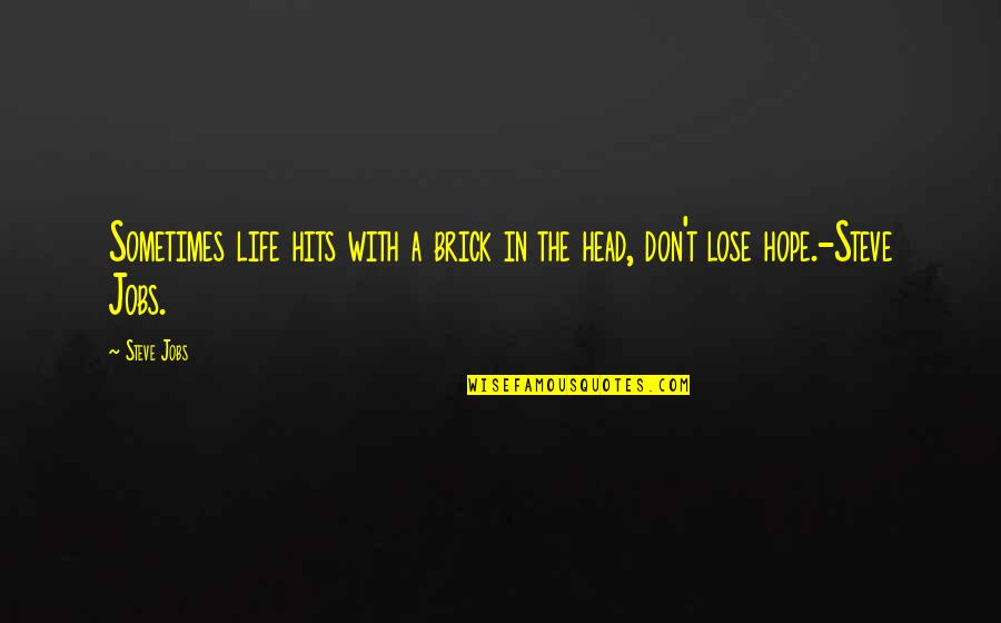 Unkerchiefed Quotes By Steve Jobs: Sometimes life hits with a brick in the