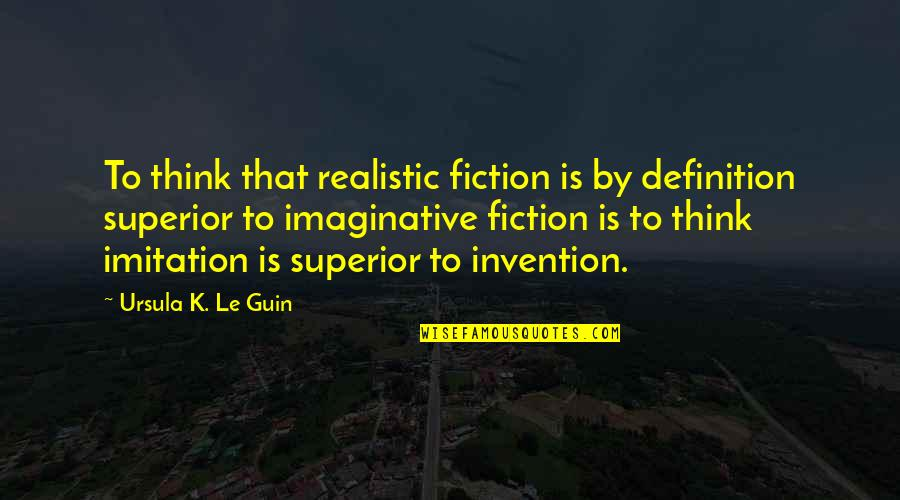 Unkerchiefed Quotes By Ursula K. Le Guin: To think that realistic fiction is by definition