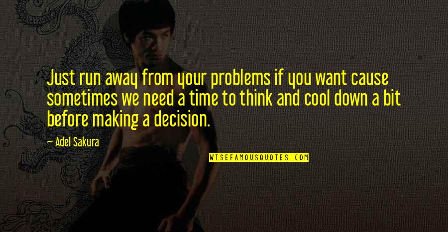 Unknowning Quotes By Adel Sakura: Just run away from your problems if you