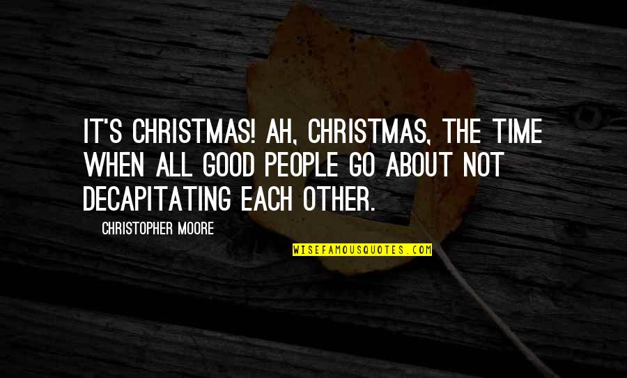 Unknowning Quotes By Christopher Moore: It's Christmas! Ah, Christmas, the time when all