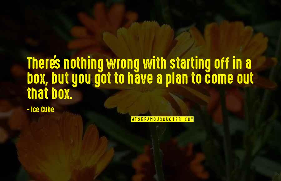 Unknowning Quotes By Ice Cube: There's nothing wrong with starting off in a