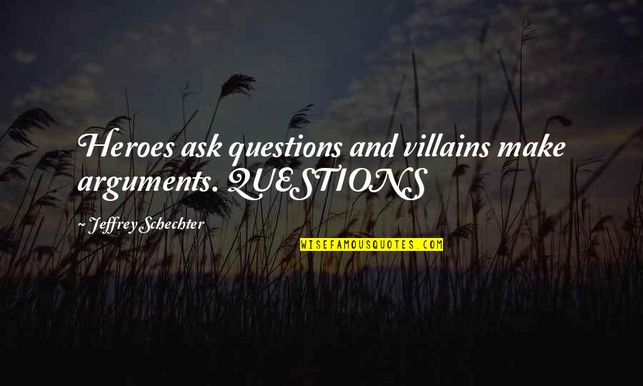 Unknowning Quotes By Jeffrey Schechter: Heroes ask questions and villains make arguments. QUESTIONS