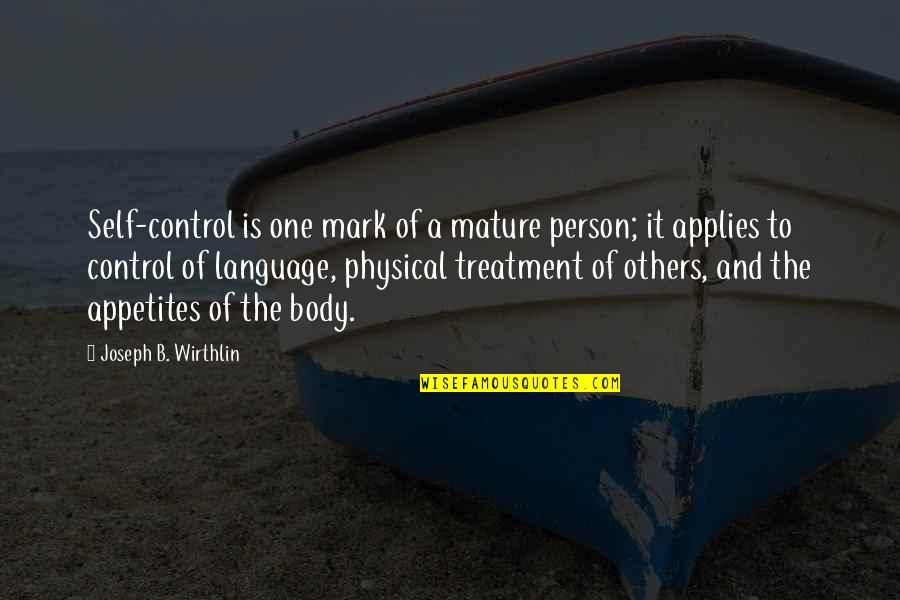 Unknowning Quotes By Joseph B. Wirthlin: Self-control is one mark of a mature person;