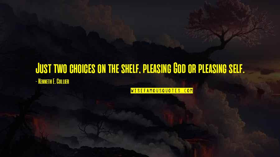 Unknowning Quotes By Kenneth E. Collier: Just two choices on the shelf, pleasing God