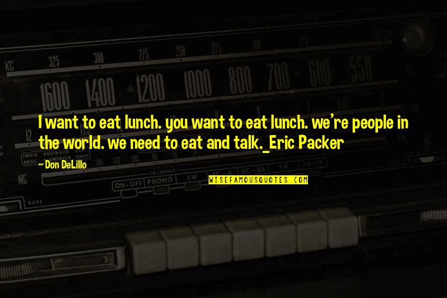 Unladylike Quotes By Don DeLillo: I want to eat lunch. you want to
