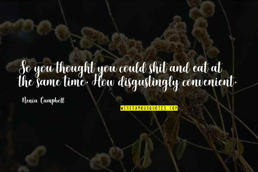 Unladylike Quotes By Nenia Campbell: So you thought you could shit and eat