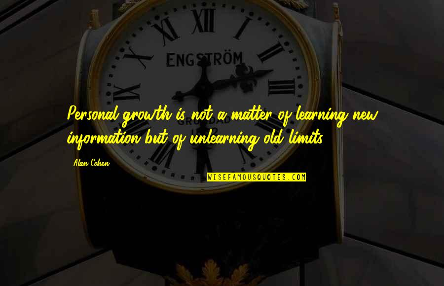 Unlearning Quotes By Alan Cohen: Personal growth is not a matter of learning