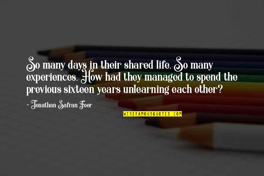 Unlearning Quotes By Jonathan Safran Foer: So many days in their shared life. So