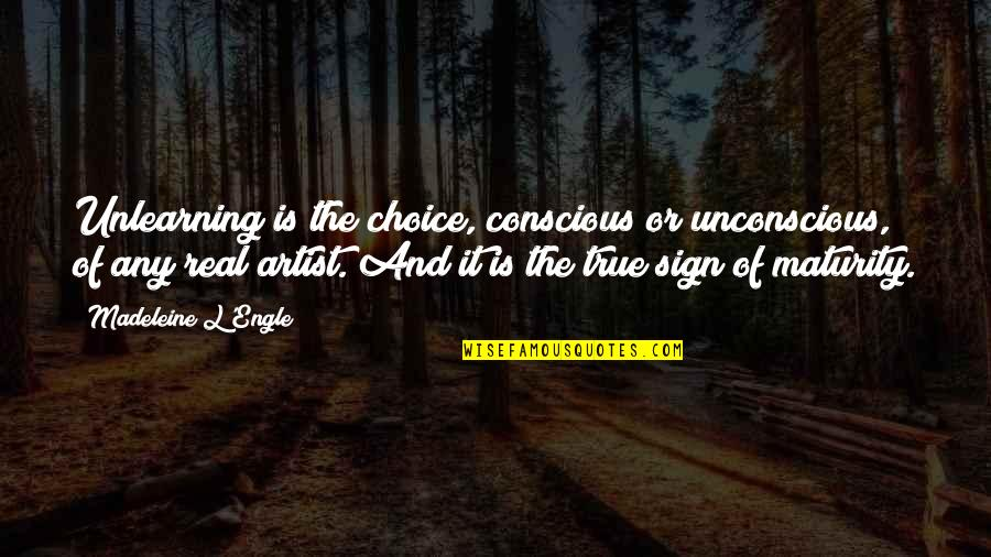 Unlearning Quotes By Madeleine L'Engle: Unlearning is the choice, conscious or unconscious, of