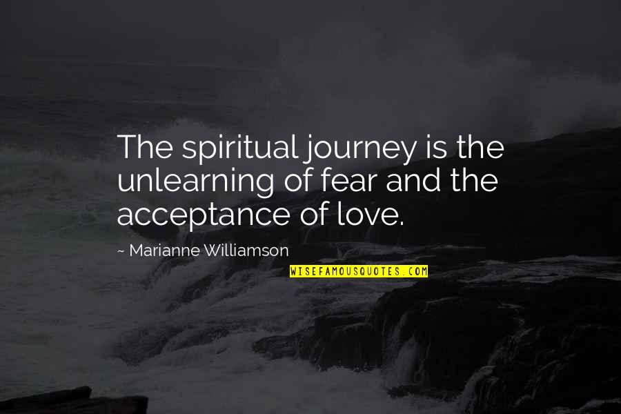 Unlearning Quotes By Marianne Williamson: The spiritual journey is the unlearning of fear