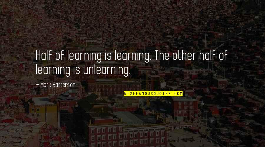 Unlearning Quotes By Mark Batterson: Half of learning is learning. The other half