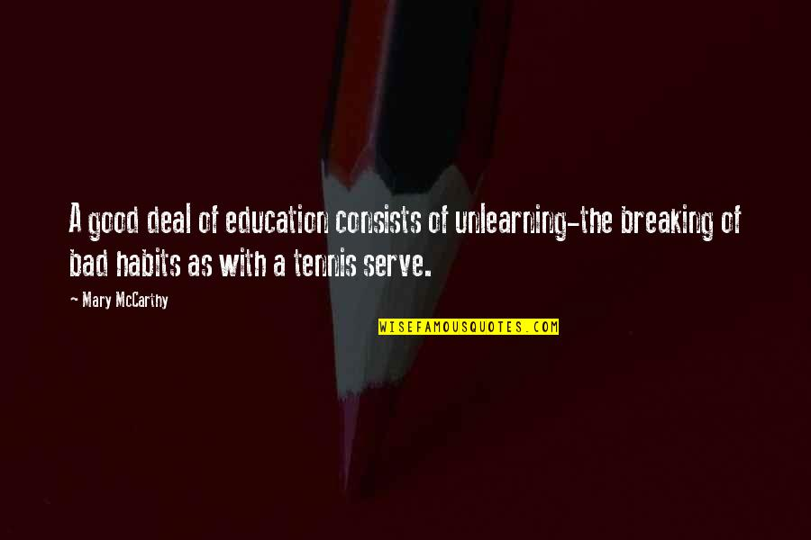 Unlearning Quotes By Mary McCarthy: A good deal of education consists of unlearning-the