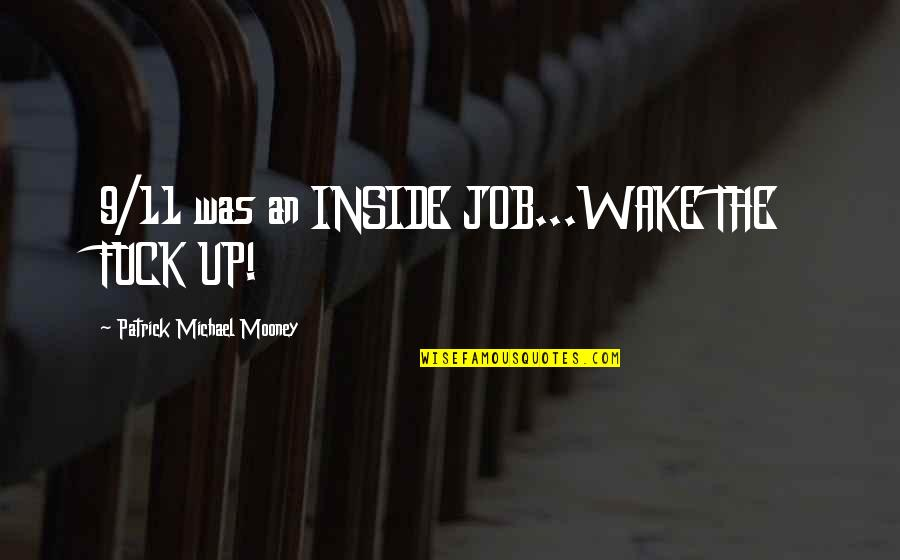 Unlearning Quotes By Patrick Michael Mooney: 9/11 was an INSIDE JOB...WAKE THE FUCK UP!