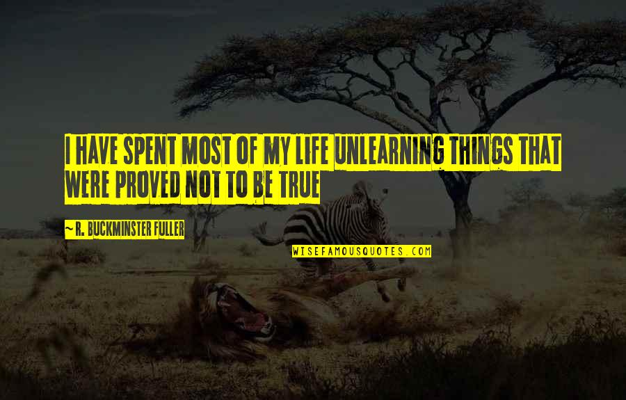 Unlearning Quotes By R. Buckminster Fuller: I have spent most of my life unlearning