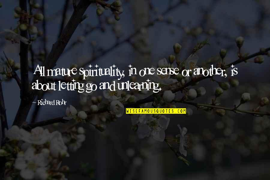 Unlearning Quotes By Richard Rohr: All mature spirituality, in one sense or another,