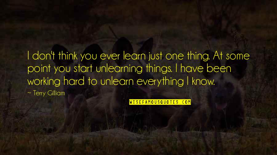 Unlearning Quotes By Terry Gilliam: I don't think you ever learn just one