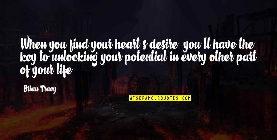 Unlocking Your Heart Quotes By Brian Tracy: When you find your heart's desire, you'll have