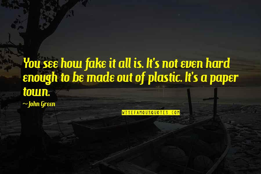 Unlocking Your Heart Quotes By John Green: You see how fake it all is. It's