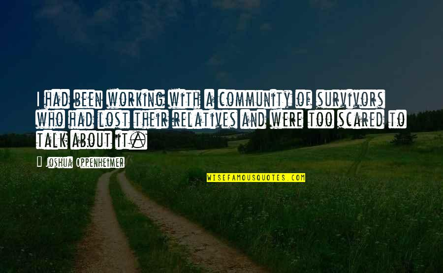 Unlocking Your Heart Quotes By Joshua Oppenheimer: I had been working with a community of