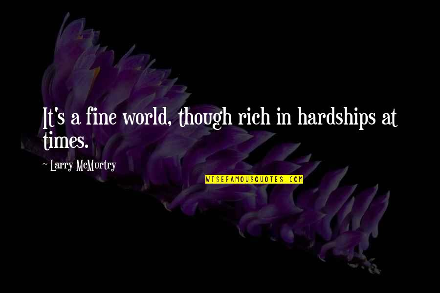 Unlocking Your Heart Quotes By Larry McMurtry: It's a fine world, though rich in hardships