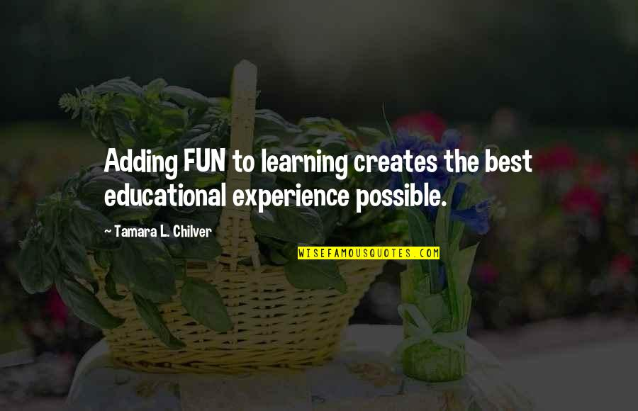 Unlocking Your Heart Quotes By Tamara L. Chilver: Adding FUN to learning creates the best educational