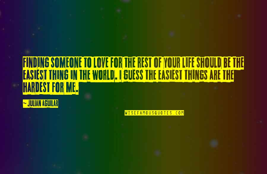 Unlucky Life Quotes By Julian Aguilar: Finding someone to love for the rest of