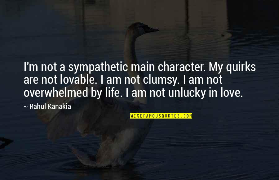 Unlucky Life Quotes By Rahul Kanakia: I'm not a sympathetic main character. My quirks