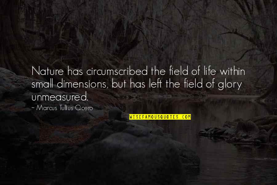 Unmeasured Quotes By Marcus Tullius Cicero: Nature has circumscribed the field of life within