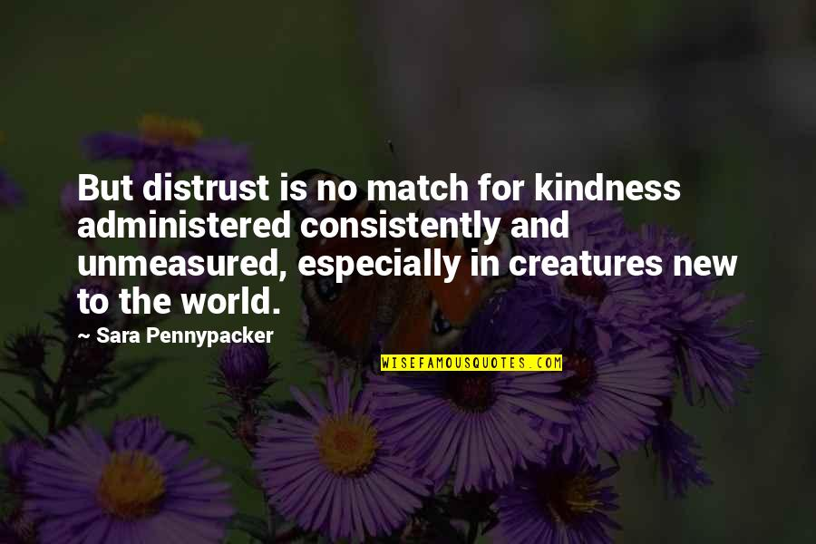 Unmeasured Quotes By Sara Pennypacker: But distrust is no match for kindness administered