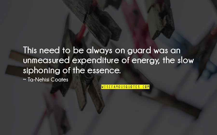 Unmeasured Quotes By Ta-Nehisi Coates: This need to be always on guard was
