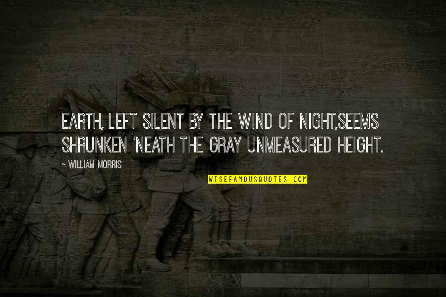 Unmeasured Quotes By William Morris: Earth, left silent by the wind of night,Seems