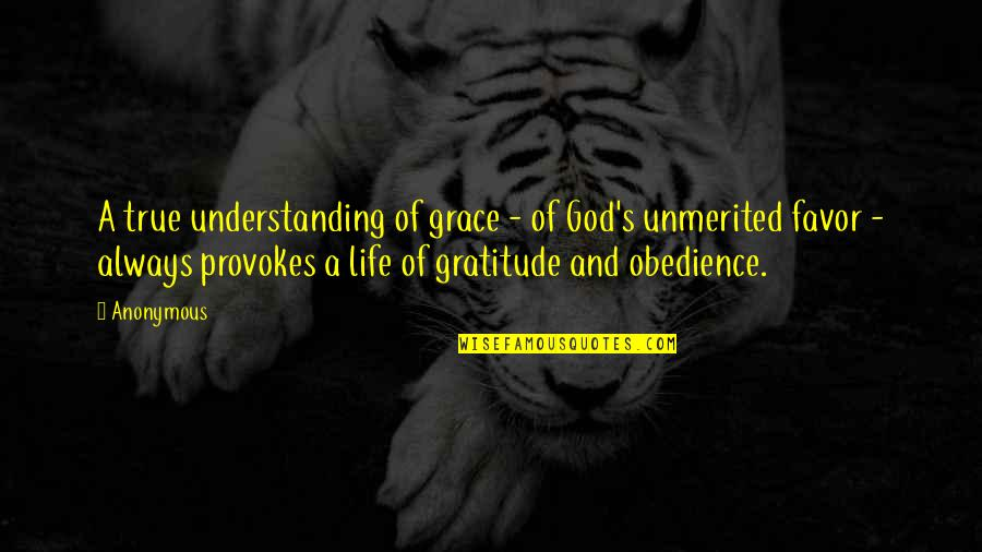 Unmerited Favor Quotes By Anonymous: A true understanding of grace - of God's