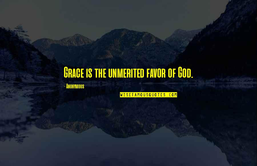 Unmerited Favor Quotes By Anonymous: Grace is the unmerited favor of God.