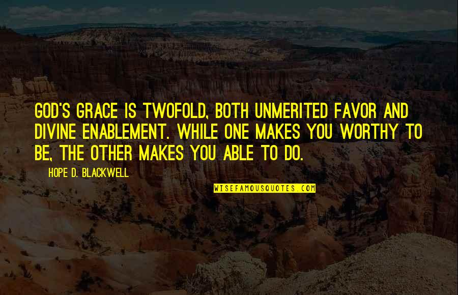 Unmerited Favor Quotes By Hope D. Blackwell: God's grace is twofold, Both unmerited favor and