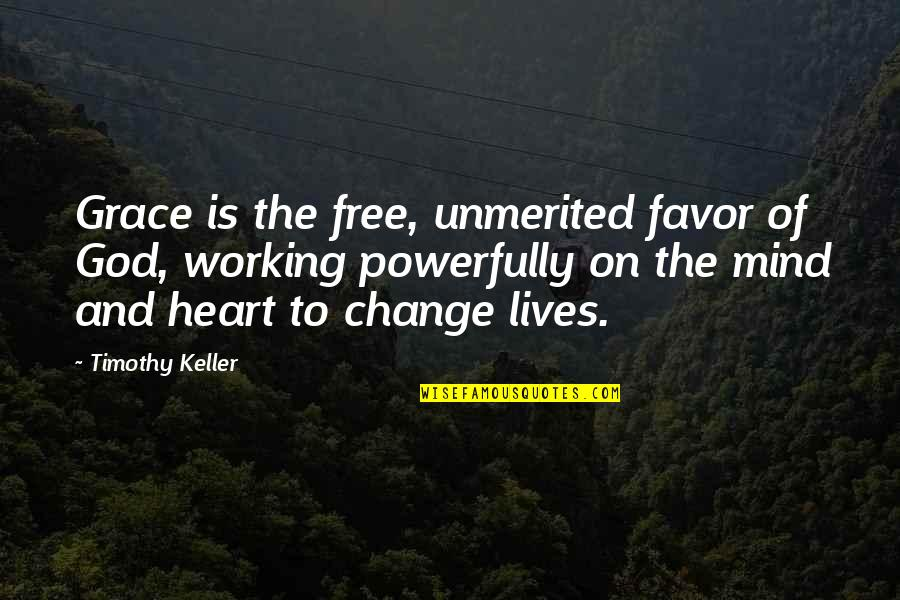 Unmerited Favor Quotes By Timothy Keller: Grace is the free, unmerited favor of God,