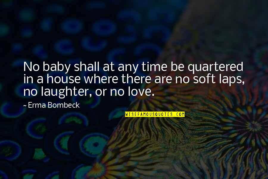 Unnailed Quotes By Erma Bombeck: No baby shall at any time be quartered