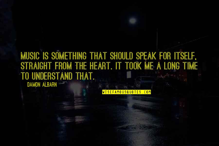 Unnerdy Quotes By Damon Albarn: Music is something that should speak for itself,