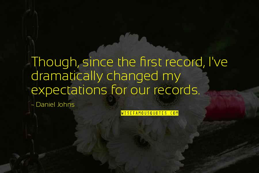 Unnerdy Quotes By Daniel Johns: Though, since the first record, I've dramatically changed