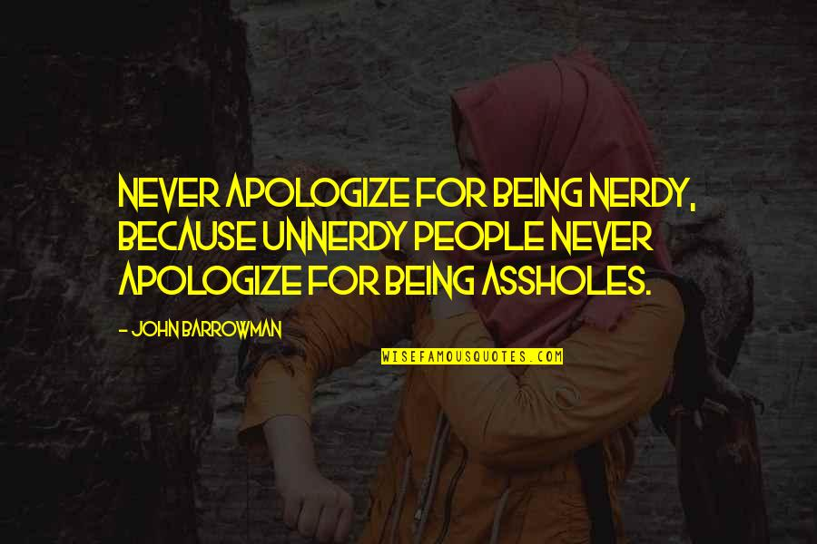 Unnerdy Quotes By John Barrowman: Never apologize for being nerdy, because unnerdy people
