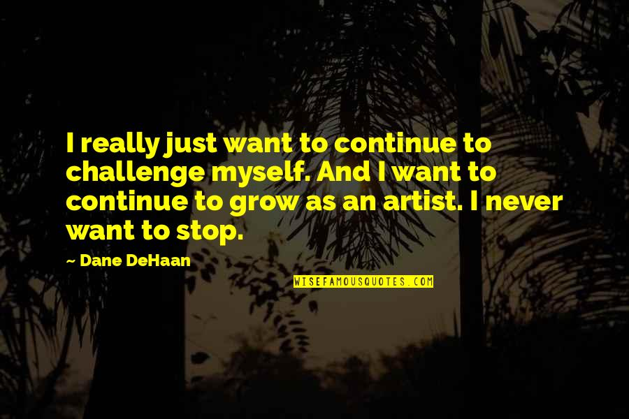 Unnies Quotes By Dane DeHaan: I really just want to continue to challenge
