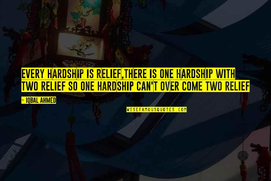 Unnies Quotes By Iqbal Ahmed: Every hardship is relief,there is one hardship with