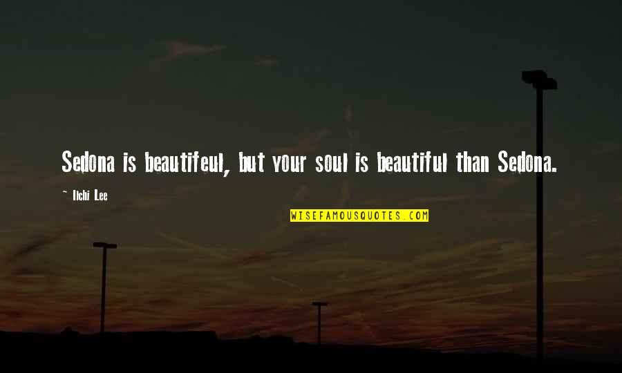Unofficially Yours Quotes By Ilchi Lee: Sedona is beautifeul, but your soul is beautiful