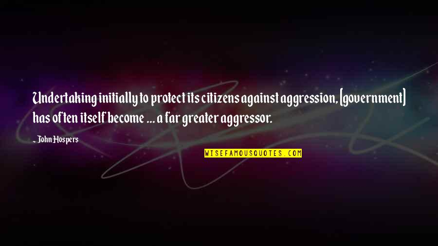 Unofficially Yours Quotes By John Hospers: Undertaking initially to protect its citizens against aggression,