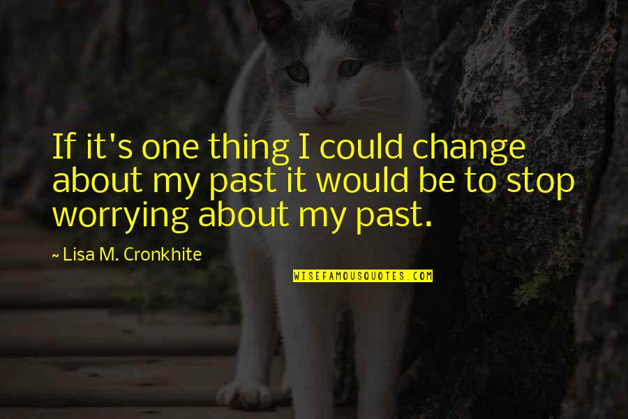 Unofficially Yours Quotes By Lisa M. Cronkhite: If it's one thing I could change about