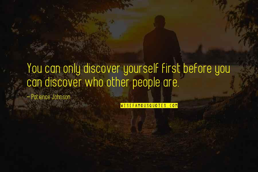 Unofficially Yours Quotes By Patience Johnson: You can only discover yourself first before you