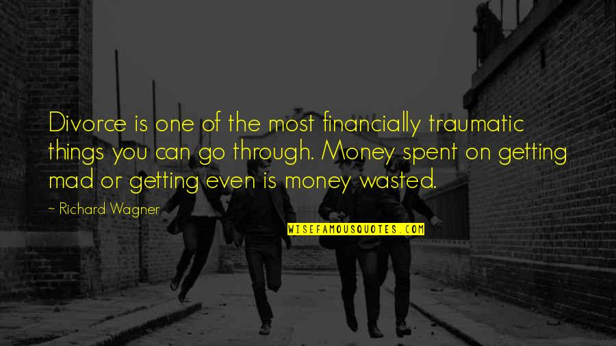 Unofficially Yours Quotes By Richard Wagner: Divorce is one of the most financially traumatic