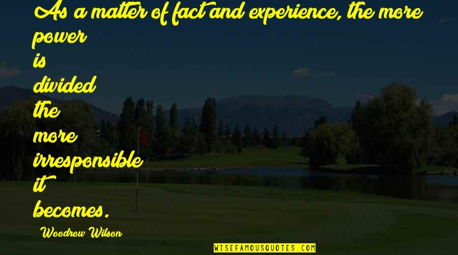 Unofficially Yours Quotes By Woodrow Wilson: As a matter of fact and experience, the