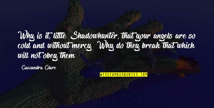 Unohana Quotes By Cassandra Clare: Why is it, little Shadowhunter, that your angels